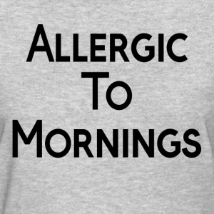 Allergic To Mornings Women's T-Shirts - Women's T-Shirt