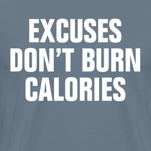 Excuses Don't Burn Calories GYM WORKOUT FAT T-Shirts - Men's Premium T-Shirt