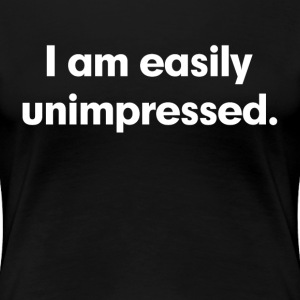 I am easily unimpressed Women's T-Shirts - Women's Premium T-Shirt