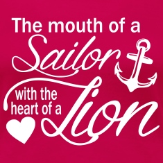 Mouth of a sailor, heart of a lion