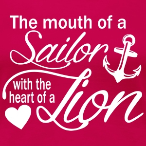 Mouth of a sailor, heart of a lion - Women's Premium T-Shirt