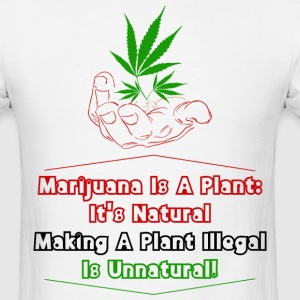 Marijuana is a Plant. It's Natural. Making a plant - Men's T-Shirt