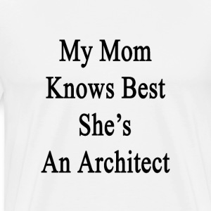 my_mom_knows_best_shes_an_architect T-Shirts - Men's Premium T-Shirt