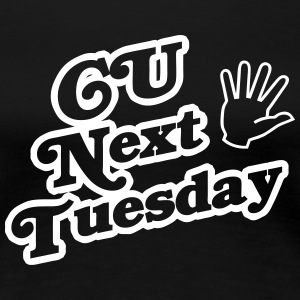 C U Next Tuesday Women's T-Shirts - Women's Premium T-Shirt