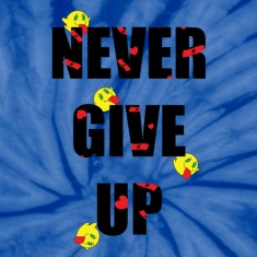 Never Give Up Unisex Tie Dye