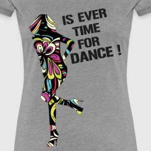 Is Ever Time for Dance Women's Pop Rainbow T-Shi - Women's Premium T-Shirt