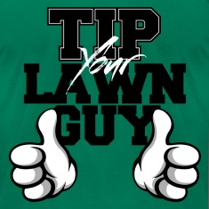 Tip Your Lawn Guy Slim-Fitting Jersey Tee