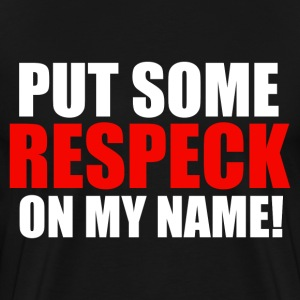 Put Some Respeck On My Name - Men's Premium T-Shirt