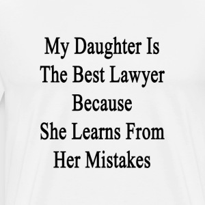my_daughter_is_the_best_lawyer_because_s T-Shirts - Men's Premium T-Shirt