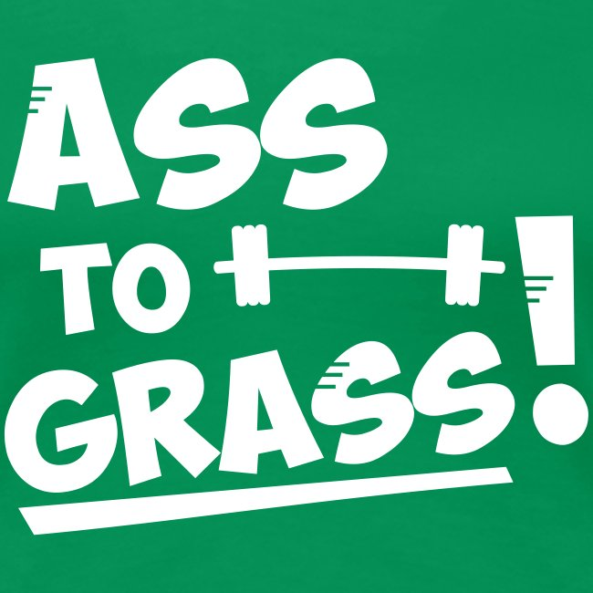 Ass to grass!