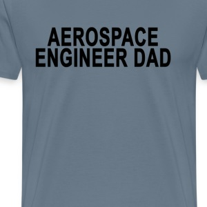 aerospace_engineer_dad_tshirt_ - Men's Premium T-Shirt