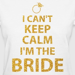I Cant Keep Calm Im The Bride Gold Sequins - Women's T-Shirt