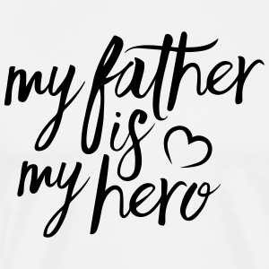 My father is my hero T-Shirts - Men's Premium T-Shirt