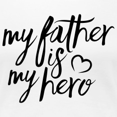 My father is my hero Women's T-Shirts