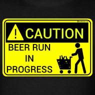 Design ~ Caution Beer Run In Progress Men's T-Shirt