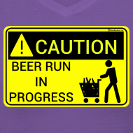 Design ~ Caution Beer Run In Progress Women's V-Neck T-Shirt