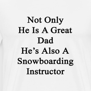 not_only_he_is_a_great_dad_hes_also_a_sn T-Shirts - Men's Premium T-Shirt