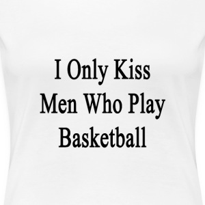 i_only_kiss_men_who_play_basketball Women's T-Shirts - Women's Premium T-Shirt