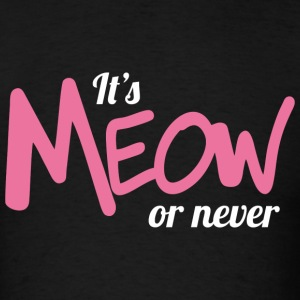 It's meow or never (dark) T-Shirts - Men's T-Shirt