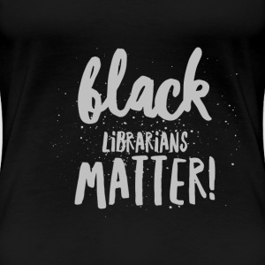 Black Librarians Matter Female - Women's Premium T-Shirt