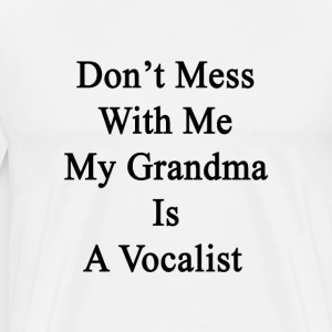 dont_mess_with_me_my_grandma_is_a_vocali T-Shirts - Men's Premium T-Shirt