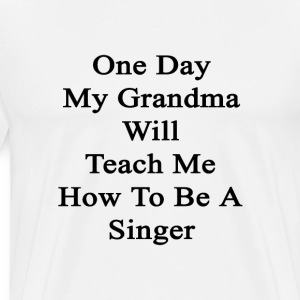 one_day_my_grandma_will_teach_me_how_to_ T-Shirts - Men's Premium T-Shirt