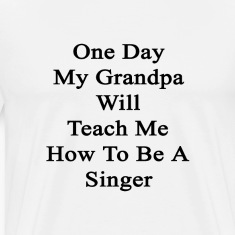 one_day_my_grandpa_will_teach_me_how_to_ T-Shirts