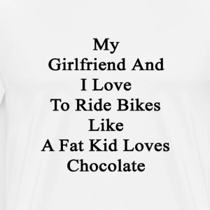 my_girlfriend_and_i_love_to_ride_bikes_l T-Shirts - Men's Premium T-Shirt