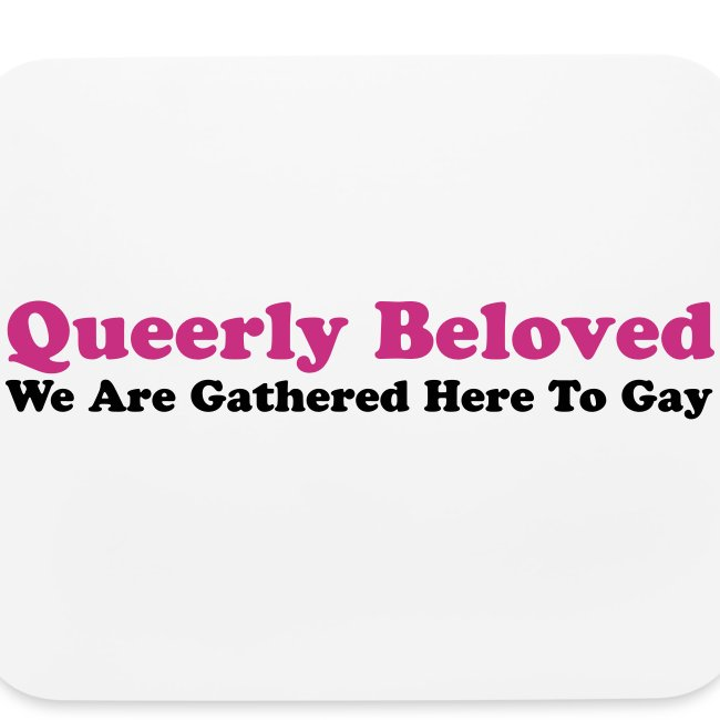 Queerly Beloved - Mouse pad
