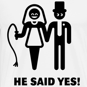 He Said Yes! (Wedding Vow / Bride / Whip) T-Shirt - Men's Premium T-Shirt