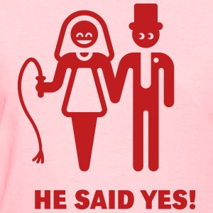 He Said Yes! (Wedding Vow / Bride / Whip) Women's  - Women's T-Shirt