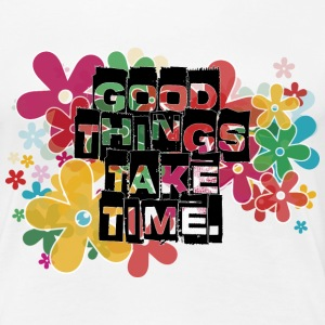 Good things take time - Women's Premium T-Shirt