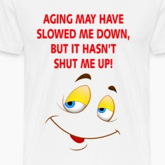 Aging Slowed Me Down T-Shirts