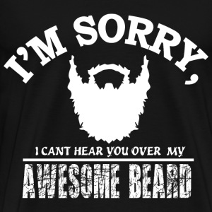 i'm sorry i cant hear you over my awesome beard - Men's Premium T-Shirt