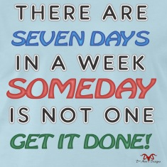 Someday is NOT a Weekday
