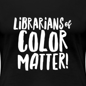 Librarians of color Matter-Female - Women's Premium T-Shirt