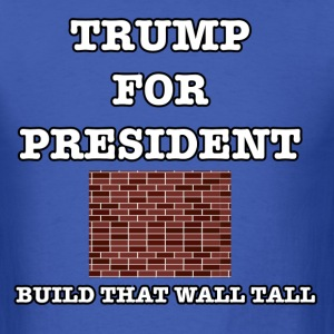 Trump for President Build that Wall - Men's T-Shirt