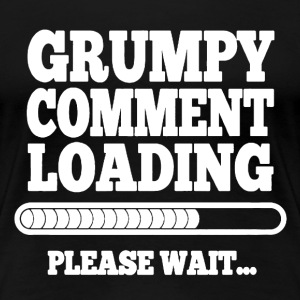 Grumpy Comment Loading  - Women's Premium T-Shirt