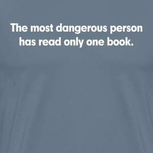 The Most Dangerous Person Has Read Only One Book T-Shirts - Men's Premium T-Shirt