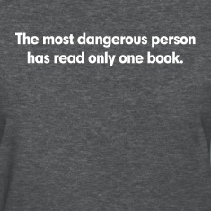 The Most Dangerous Person Has Read Only One Book Women's T-Shirts