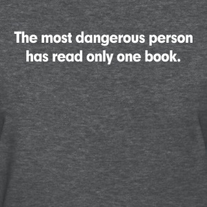 The Most Dangerous Person Has Read Only One Book Women's T-Shirts - Women's T-Shirt