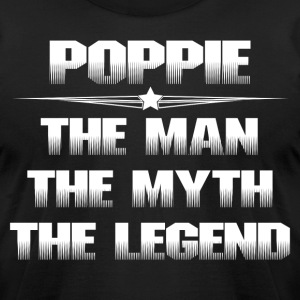 POPPIE THE MAN THE MYTH THE LEGEND T-Shirts - Men's T-Shirt by American Apparel