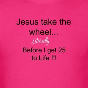 Jesus Take the Wheel T-Shirts - Men's T-Shirt