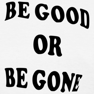 Good or be Gone Women's T-Shirts - Women's T-Shirt
