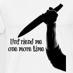 Unfriend me one more time T-Shirts - Men's Premium T-Shirt