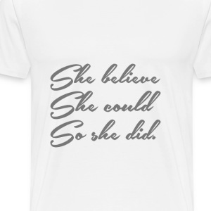 She believe, she could, so she did. - Men's Premium T-Shirt