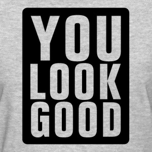 You Look Good Women's T-Shirts - Women's T-Shirt