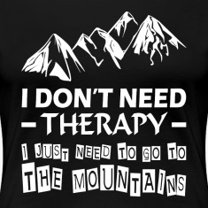 Go To The Mountains Therapy Relax Summer Trip Women's T-Shirts