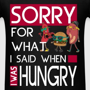 Hungry - Sorry for what I said - Men's T-Shirt