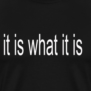 It Is What It Is - Men's Premium T-Shirt